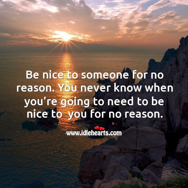 Image, Be nice to someone for no reason.