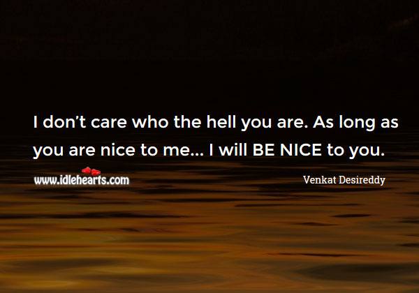 As long as you are nice to me… I will Image