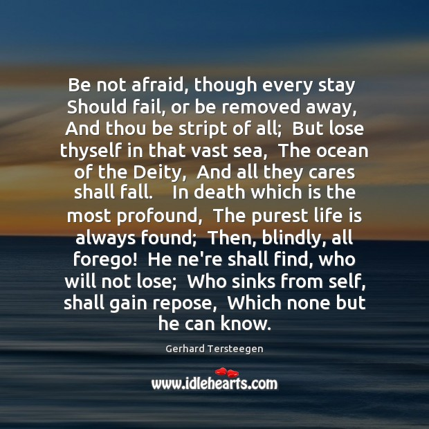 Be not afraid, though every stay  Should fail, or be removed away, Image