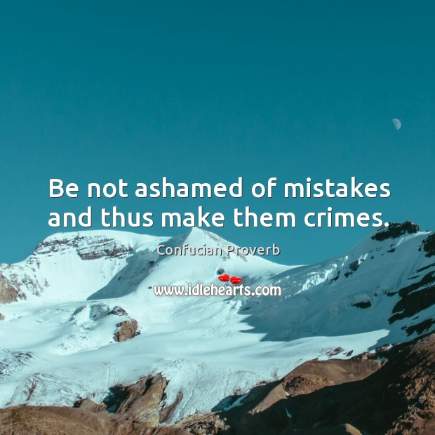 Be not ashamed of mistakes and thus make them crimes. Confucian Proverbs Image