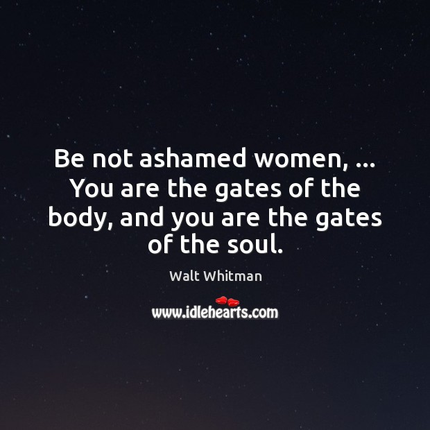 Image, Be not ashamed women, … You are the gates of the body, and