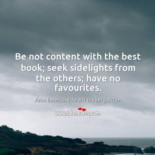 Image, Be not content with the best book; seek sidelights from the others; have no favourites.