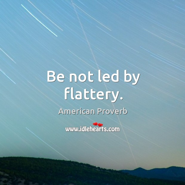 Image, Be not led by flattery.