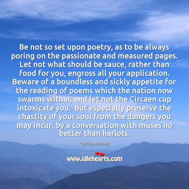 Be not so set upon poetry, as to be always poring on Cotton Mather Picture Quote