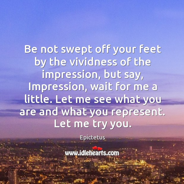 Be not swept off your feet by the vividness of the impression, Image