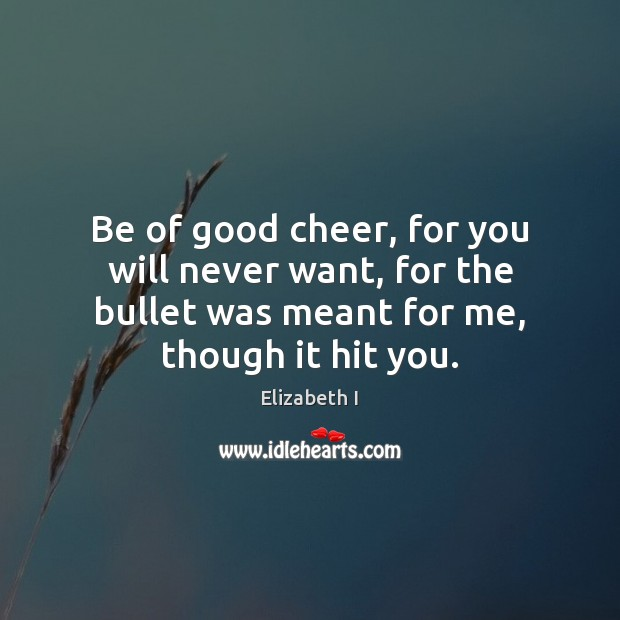 Be of good cheer, for you will never want, for the bullet Image