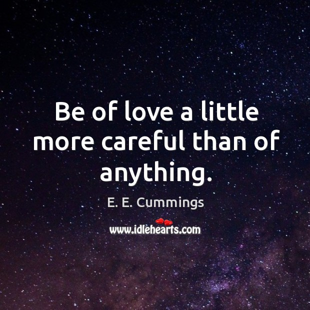 Be of love a little more careful than of anything. Image