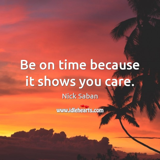 Be on time because it shows you care. Image
