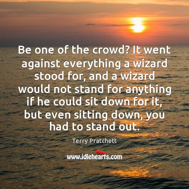 Be one of the crowd? It went against everything a wizard stood Image