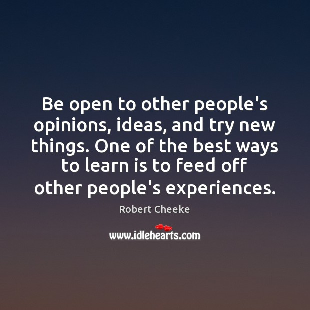 Be open to other people's opinions, ideas, and try new things. One Image