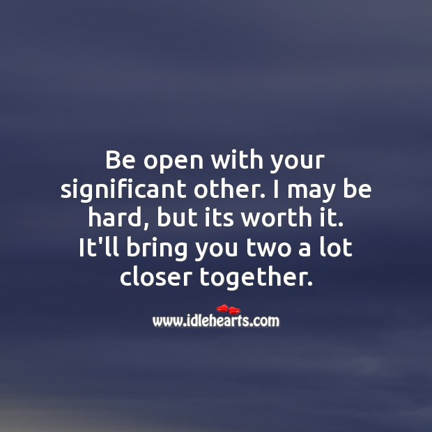 Be open with your significant other. I may be hard, but its worth it. Image