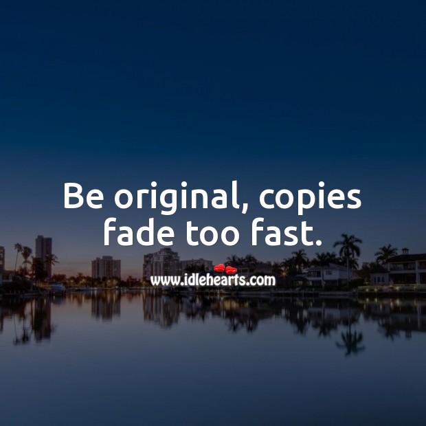 Be original, copies fade too fast. Advice Quotes Image