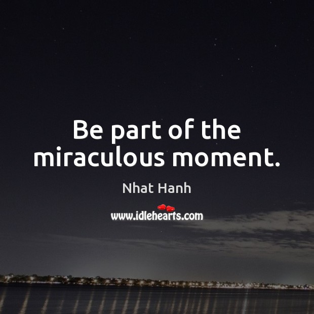 Image, Be part of the miraculous moment.