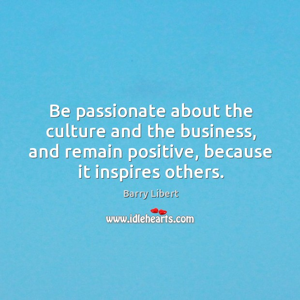 Be passionate about the culture and the business, and remain positive, because Image