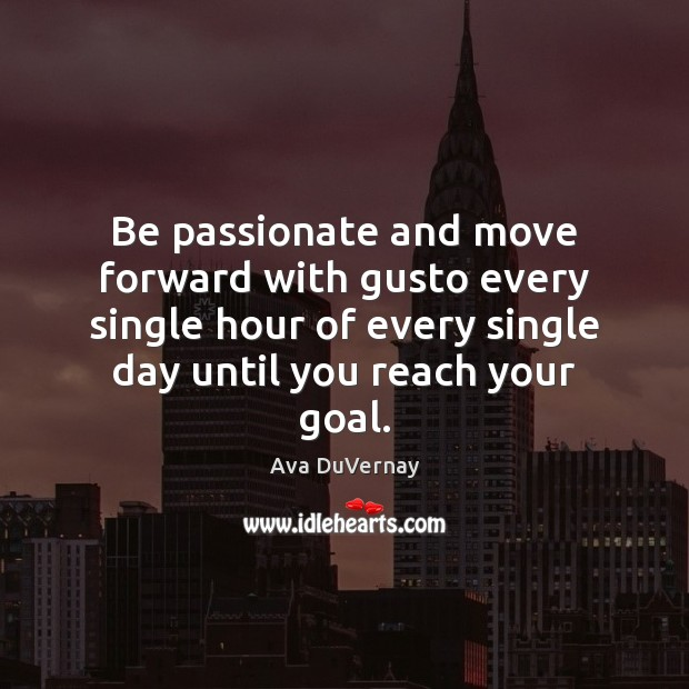 Image, Be passionate and move forward with gusto every single hour of every