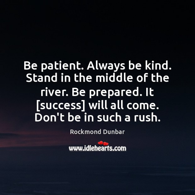 Be patient. Always be kind. Stand in the middle of the river. Image