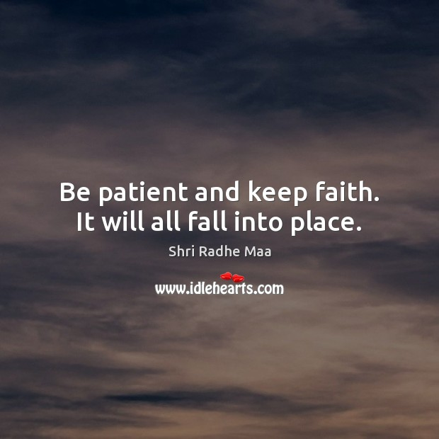 Be patient and keep faith. It will all fall into place. Shri Radhe Maa Picture Quote