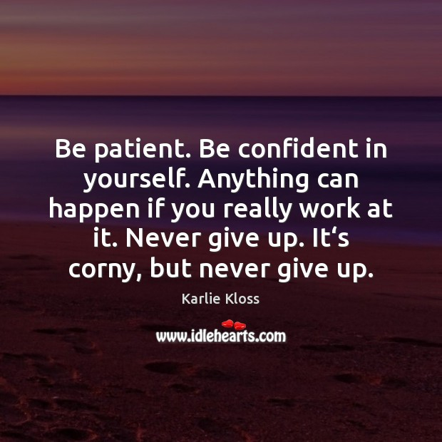 Be patient. Be confident in yourself. Anything can happen if you really Karlie Kloss Picture Quote