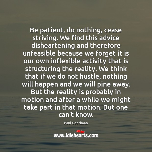 Be patient, do nothing, cease striving. We find this advice disheartening and Paul Goodman Picture Quote