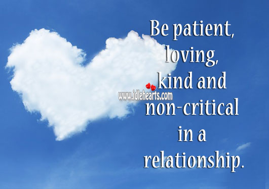 Be patient, loving, kind and noncritical in a relationship. Patient Quotes Image