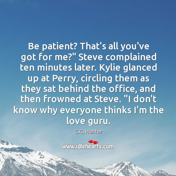 """Be patient? That's all you've got for me?"""" Steve complained ten minutes Image"""