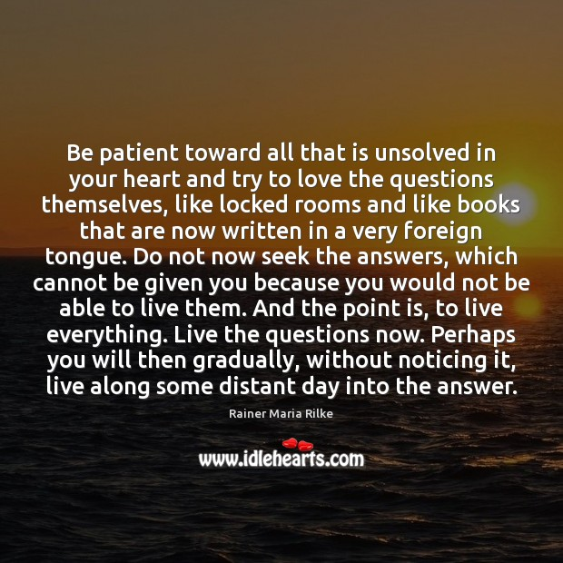 Be patient toward all that is unsolved in your heart and try Image