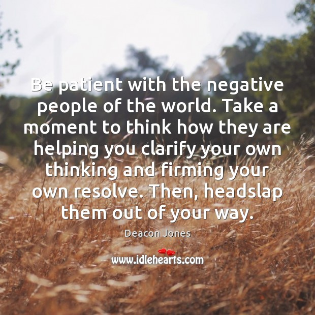 Be patient with the negative people of the world. Take a moment Image