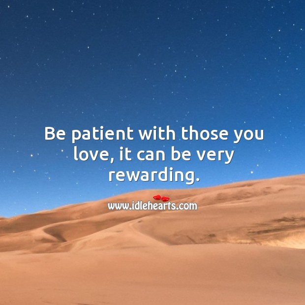 Image, Be patient with those you love, it can be very rewarding.
