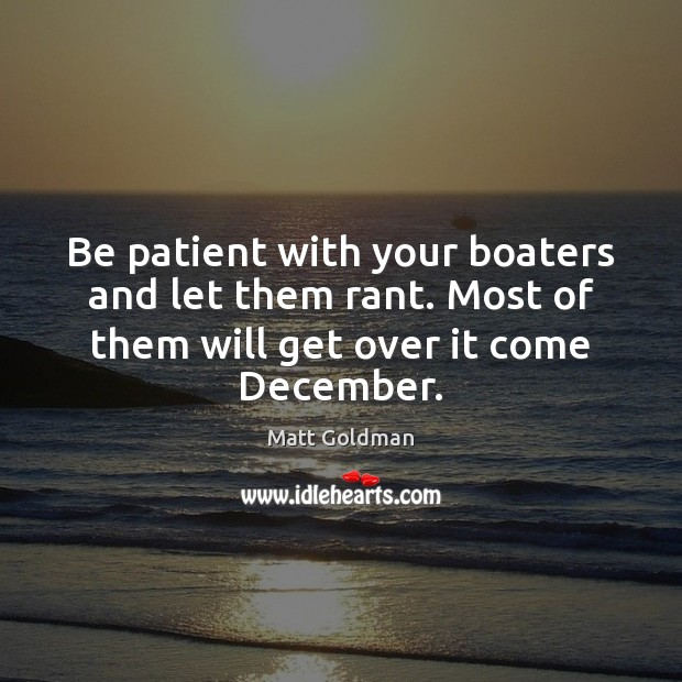 Be patient with your boaters and let them rant. Most of them Patient Quotes Image