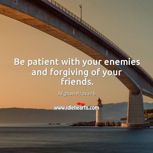 Image, Be patient with your enemies and forgiving of your friends.