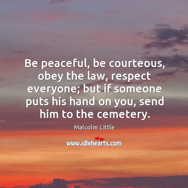 Be peaceful, be courteous, obey the law, respect everyone; Image