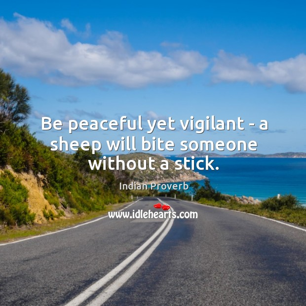 Be peaceful yet vigilant — a sheep will bite someone without a stick. Image