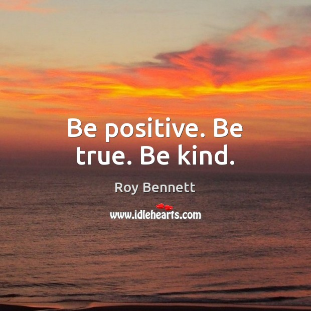 Be positive. Be true. Be kind. Positive Quotes Image