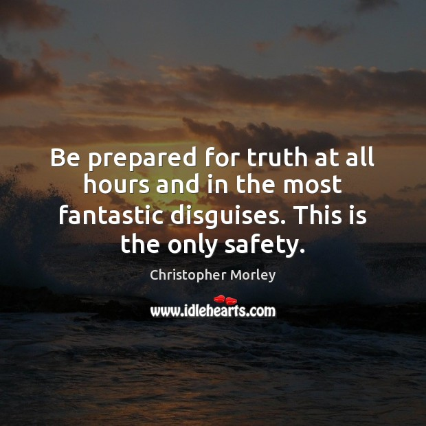 Be prepared for truth at all hours and in the most fantastic Image