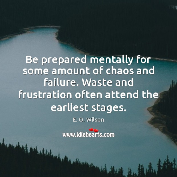Image, Be prepared mentally for some amount of chaos and failure. Waste and
