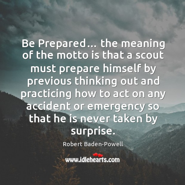 Be prepared… the meaning of the motto is that a scout must prepare himself by Image