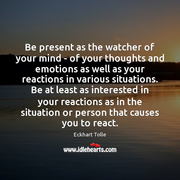 Be present as the watcher of your mind – of your thoughts Image