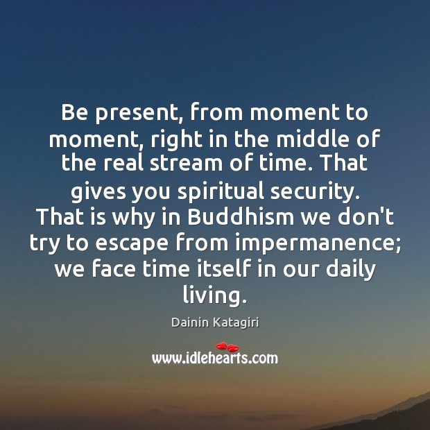 Be present, from moment to moment, right in the middle of the Image