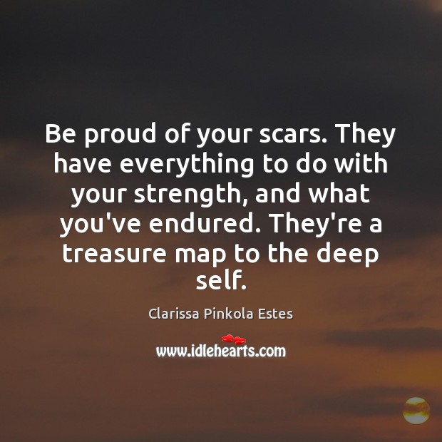 Image, Be proud of your scars. They have everything to do with your