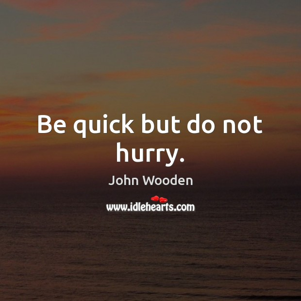 Be quick but do not hurry. Image