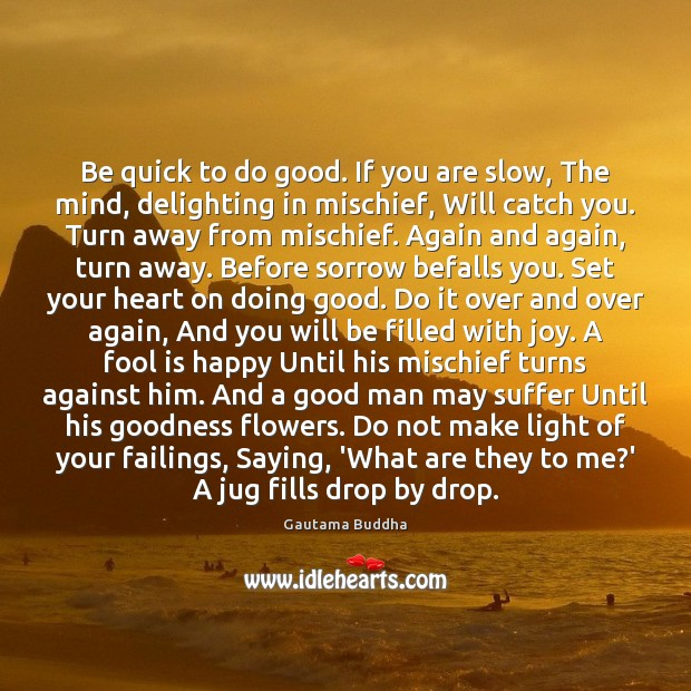 Be quick to do good. If you are slow, The mind, delighting Image