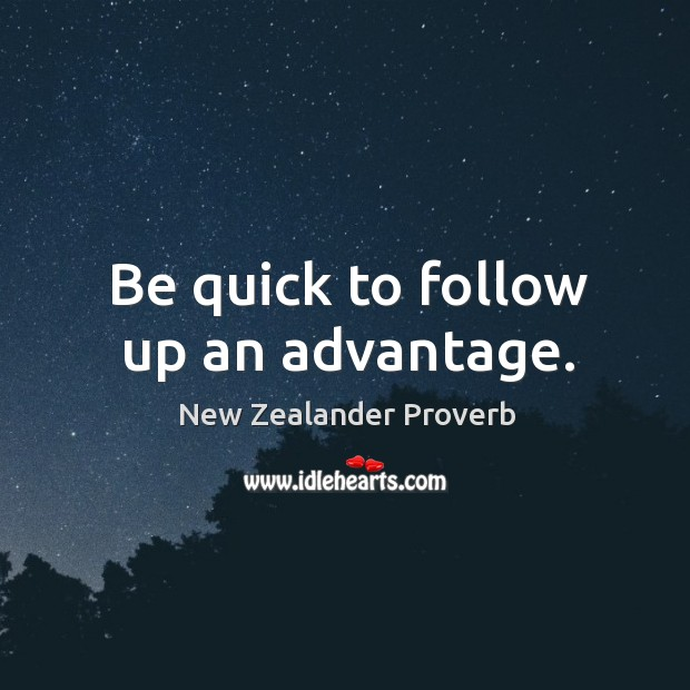 Be quick to follow up an advantage. New Zealander Proverbs Image