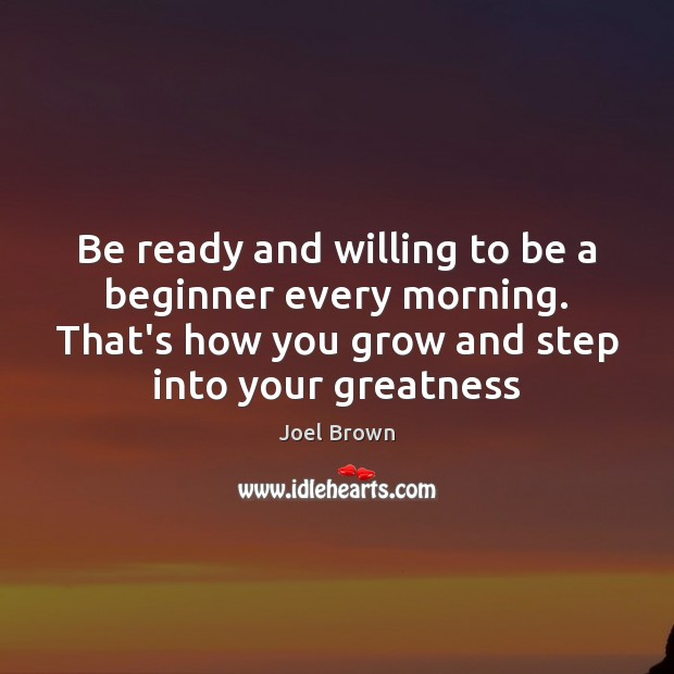 Be ready and willing to be a beginner every morning. That's how Image