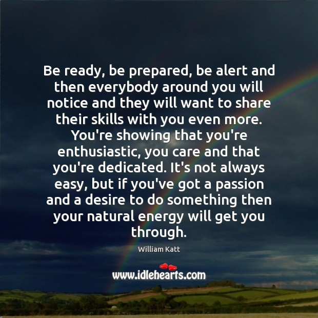 Be ready, be prepared, be alert and then everybody around you will Image