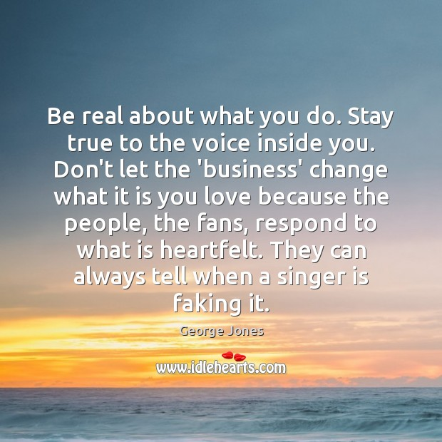Be real about what you do. Stay true to the voice inside Image