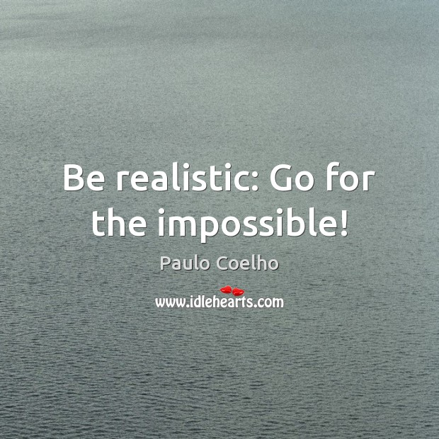Image, Be realistic: Go for the impossible!
