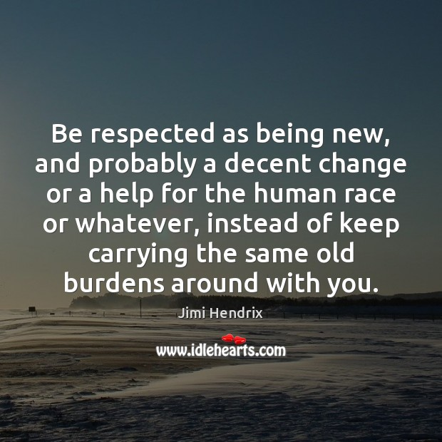 Be respected as being new, and probably a decent change or a Image