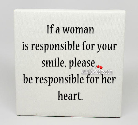 Please Be Responsible For Her Heart.