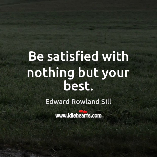Image, Be satisfied with nothing but your best.