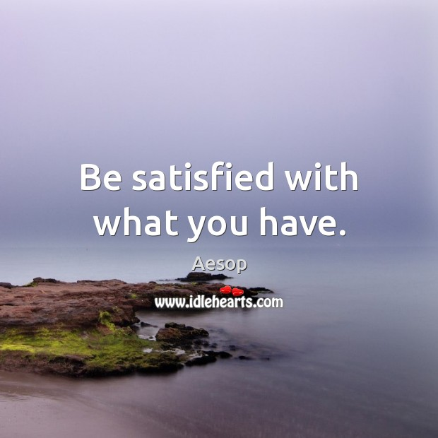 Image, Be satisfied with what you have.